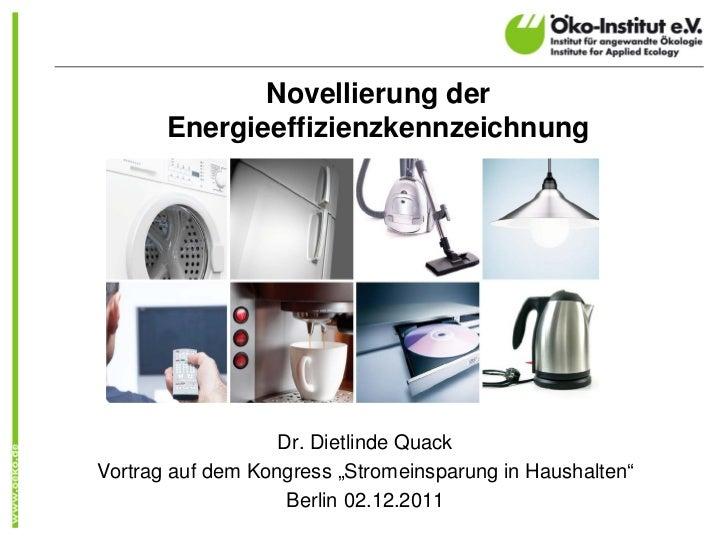 """Novellierung der       Energieeffizienzkennzeichnung                   Dr. Dietlinde QuackVortrag auf dem Kongress """"Strome..."""