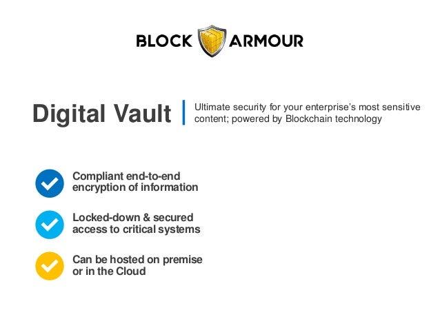 Digital Vault Ultimate security for your enterprise's most sensitive content; powered by Blockchain technology Compliant e...