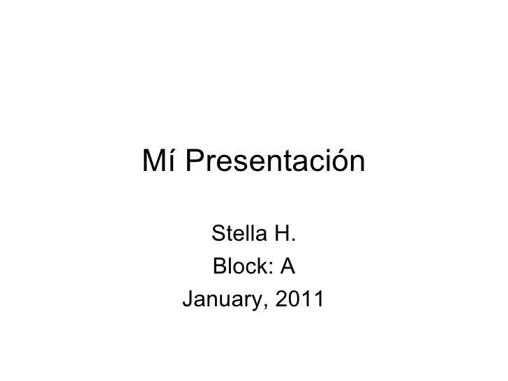 Mí Presentación    Stella H.     Block: A  January, 2011