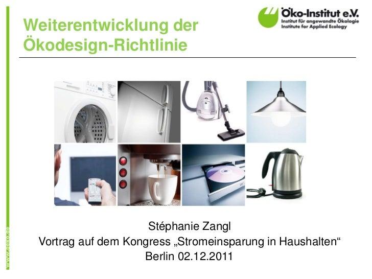 """Weiterentwicklung derÖkodesign-Richtlinie                     Stéphanie Zangl Vortrag auf dem Kongress """"Stromeinsparung in..."""