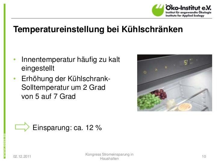 Temperatureinstellung bei Kühlschränken• Innentemperatur häufig zu kalt  eingestellt• Erhöhung der Kühlschrank-  Solltempe...