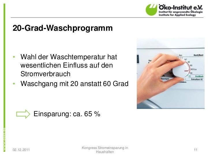 20-Grad-Waschprogramm• Wahl der Waschtemperatur hat  wesentlichen Einfluss auf den  Stromverbrauch• Waschgang mit 20 ansta...