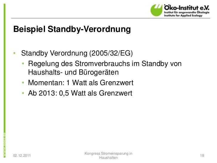 Beispiel Standby-Verordnung• Standby Verordnung (2005/32/EG)  • Regelung des Stromverbrauchs im Standby von    Haushalts- ...