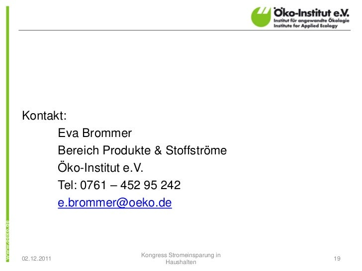 Kontakt:      Eva Brommer      Bereich Produkte & Stoffströme      Öko-Institut e.V.      Tel: 0761 – 452 95 242      e.br...