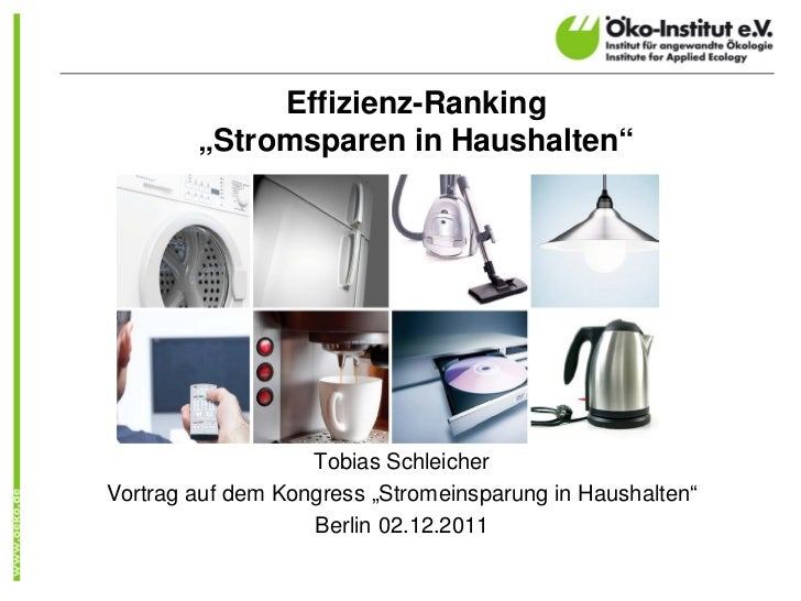 "Effizienz-Ranking        ""Stromsparen in Haushalten""                   Tobias SchleicherVortrag auf dem Kongress ""Stromein..."