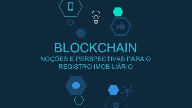 BLOCKCHAIN NOÇÕES E PERSPECTIVAS PARA O REGISTRO IMOBILIÁRIO