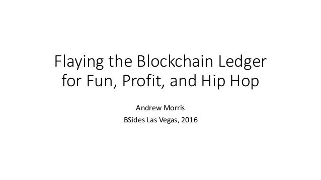 Flaying the Blockchain Ledger for Fun, Profit, and Hip Hop
