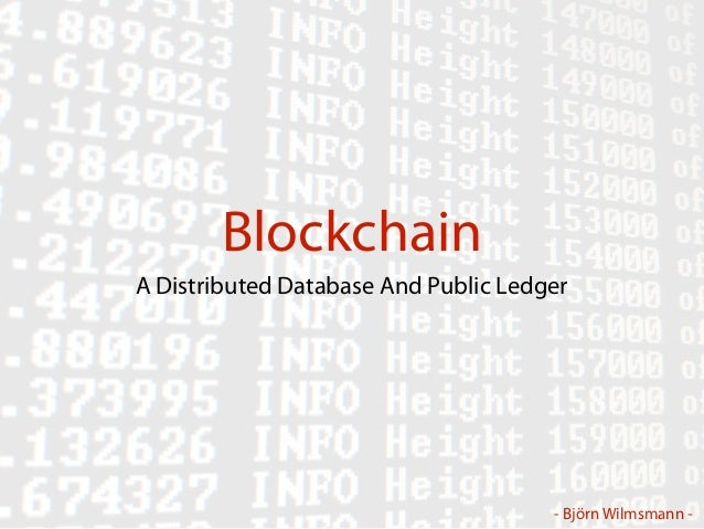- Björn Wilmsmann - Blockchain A Distributed Database And Public Ledger