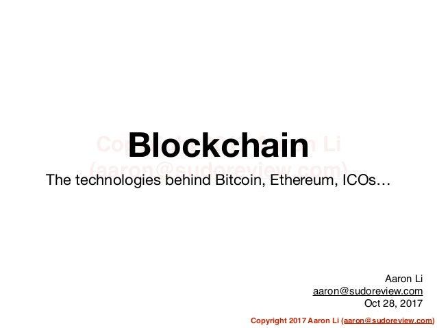 Copyright 2017 Aaron Li (aaron@sudoreview.com) Copyright 2017 Aaron Li (aaron@sudoreview.com) Blockchain The technologies ...
