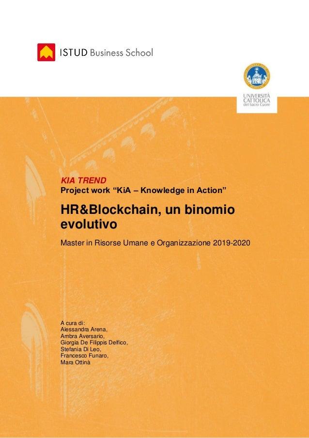 """KIA TREND Project work """"KiA – Knowledge in Action"""" HR&Blockchain, un binomio evolutivo Master in Risorse Umane e Organizza..."""