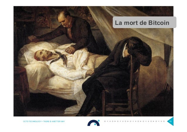 OCTO TECHNOLOGY > THERE IS A BETTER WAY 19 La mort de Bitcoin