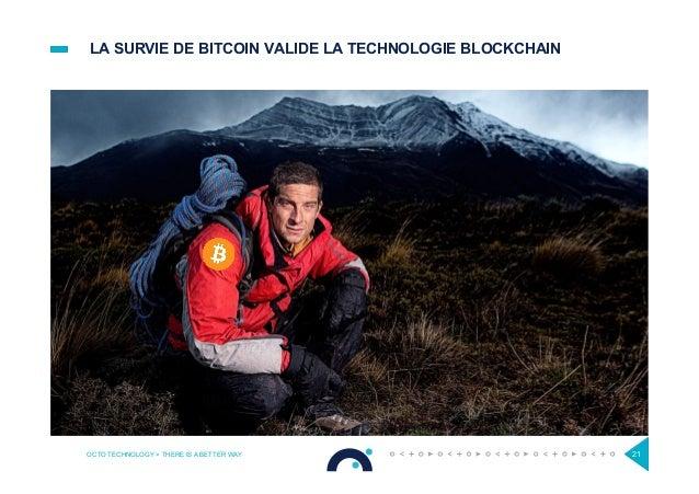 LA SURVIE DE BITCOIN VALIDE LA TECHNOLOGIE BLOCKCHAIN OCTO TECHNOLOGY > THERE IS A BETTER WAY 21