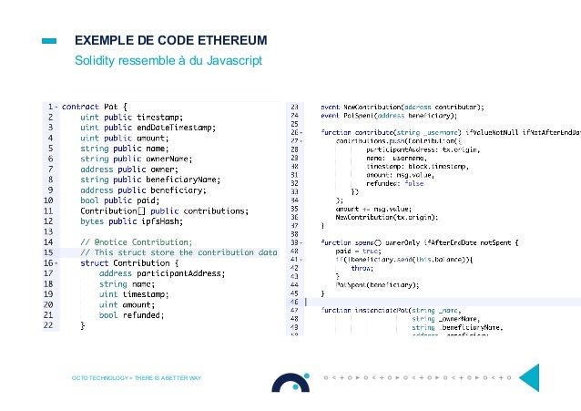 EXEMPLE DE CODE ETHEREUM Solidity ressemble à du Javascript OCTO TECHNOLOGY > THERE IS A BETTER WAY