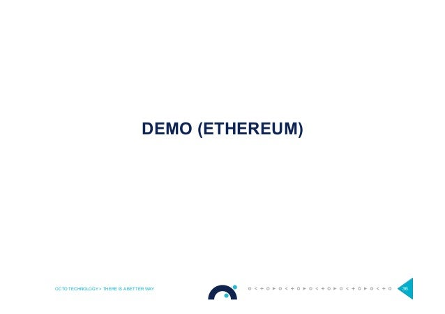 OCTO TECHNOLOGY > THERE IS A BETTER WAY 36 DEMO (ETHEREUM)