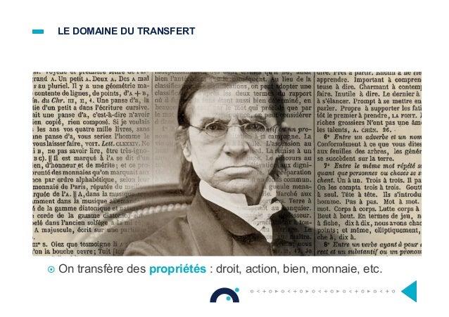 LE DOMAINE DU TRANSFERT ! On transfère des propriétés : droit, action, bien, monnaie, etc.