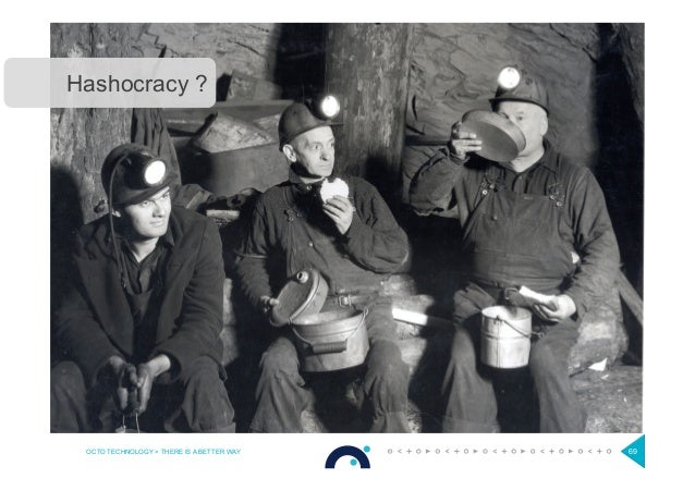 OCTO TECHNOLOGY > THERE IS A BETTER WAY 69 Hashocracy ?