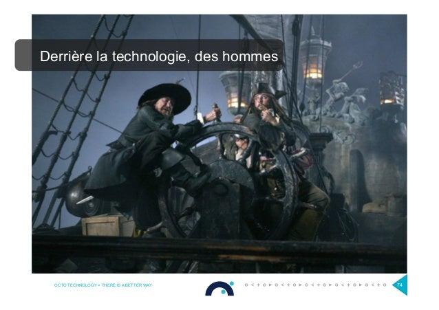 OCTO TECHNOLOGY > THERE IS A BETTER WAY 74 Derrière la technologie, des hommes