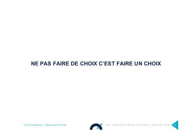 OCTO TECHNOLOGY > THERE IS A BETTER WAY 75 NE PAS FAIRE DE CHOIX C'EST FAIRE UN CHOIX