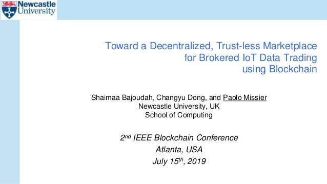 Shaimaa Bajoudah, Changyu Dong, and Paolo Missier Newcastle University, UK School of Computing 2nd IEEE Blockchain Confere...