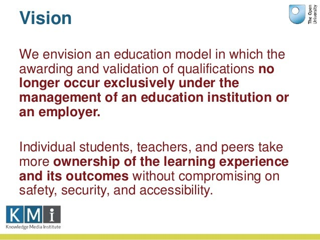 Vision We envision an education model in which the awarding and validation of qualifications no longer occur exclusively u...