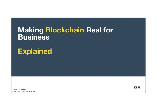 © 2016 IBM Corporation Making Blockchain Real for Business