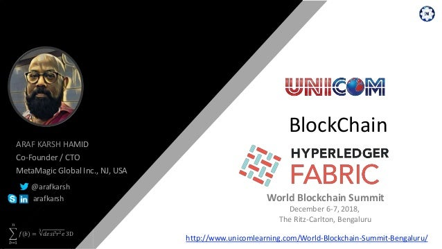 𝑏=1 𝑛 𝑓(𝑏) = 3 𝑑𝑒𝑠𝑖3 𝑟2 𝑒 3D BlockChain ARAF KARSH HAMID Co-Founder / CTO MetaMagic Global Inc., NJ, USA @arafkarsh arafka...