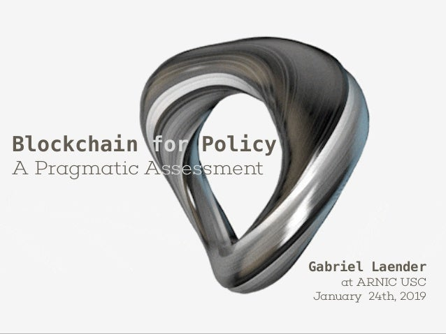 Blockchain for Policy A Pragmatic Assessment Gabriel Laender at ARNIC USC January 24th, 2019
