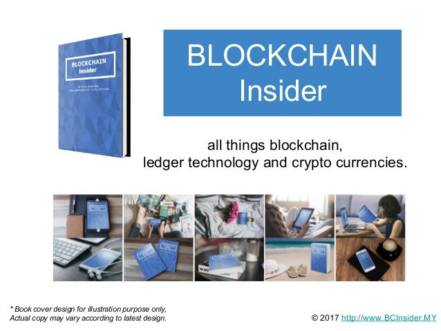 BLOCKCHAIN Insider all things blockchain, ledger technology and crypto currencies. © 2017 http://www.BCInsider.MY * Book c...