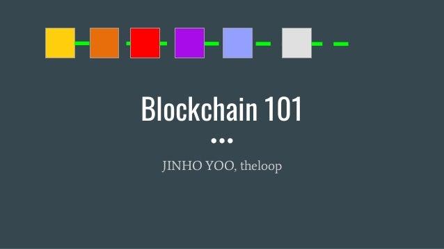 Blockchain 101 JINHO YOO, theloop
