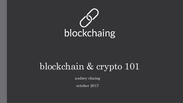 blockchain & crypto 101 audrey chaing october 2017