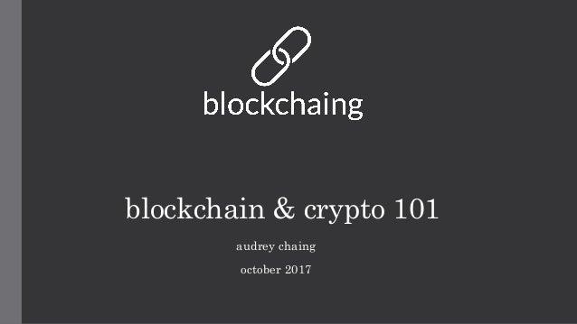blockchain & crypto 101 audrey chaing october 2017