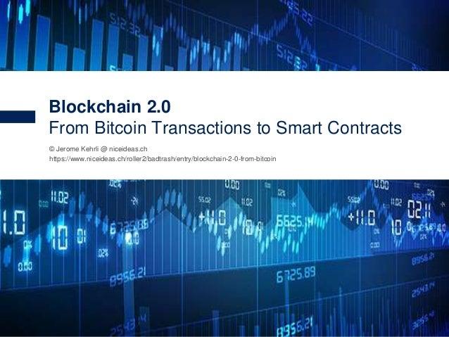 1 © Jerome Kehrli @ niceideas.ch https://www.niceideas.ch/roller2/badtrash/entry/blockchain-2-0-from-bitcoin Blockchain 2....