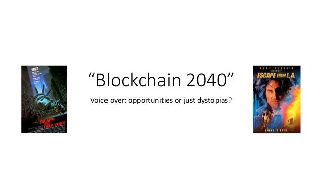 """Blockchain 2040"" Voice over: opportunities or just dystopias?"