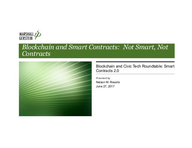 Blockchain and Smart Contracts: Not Smart, Not Contracts Blockchain and Civic Tech Roundtable: Smart Contracts 2.0 Present...