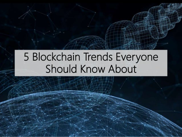 5 Blockchain Trends Everyone Should Know About