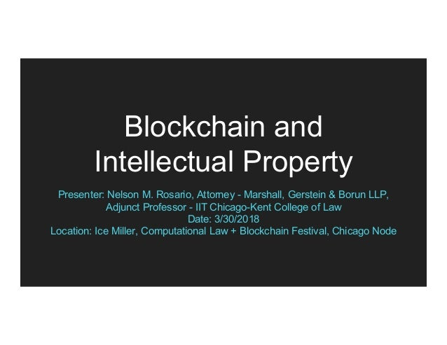 Blockchain and Intellectual Property Presenter: Nelson M. Rosario, Attorney - Marshall, Gerstein & Borun LLP, Adjunct Prof...