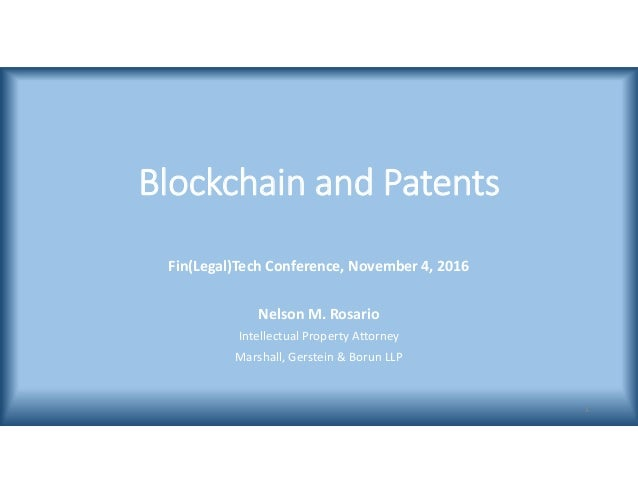 Blockchain and Patents Fin(Legal)Tech Conference, November 4, 2016 Nelson M. Rosario Intellectual Property Attorney Marsha...