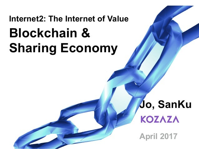 Blockchain & Sharing Economy Jo, SanKu April 2017 Internet2: The Internet of Value
