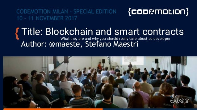 Title: Blockchain and smart contractsWhat they are and why you should really care about ad developer Author: @maeste, Stef...