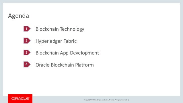 Copyright © 2018, Oracle and/or its affiliates. All rights reserved. | Agenda Blockchain Technology Hyperledger Fabric Blo...