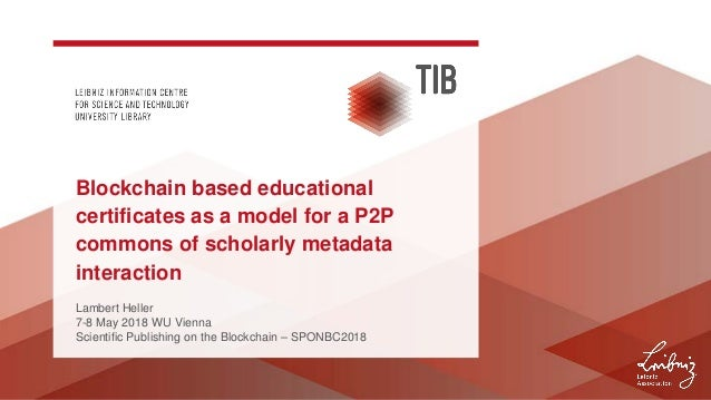 Lambert Heller 7-8 May 2018 WU Vienna Scientific Publishing on the Blockchain – SPONBC2018 Blockchain based educational ce...