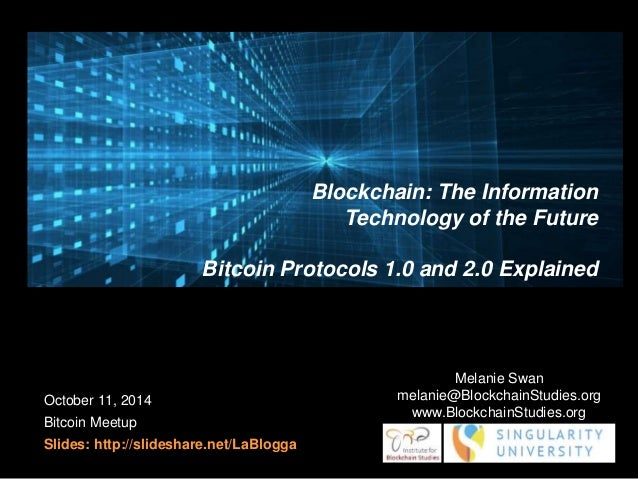 Bitcoin Protocols 1.0 and 2.0 Explained  October 11, 2014  Bitcoin Meetup  Slides: http://slideshare.net/LaBlogga  Blockch...
