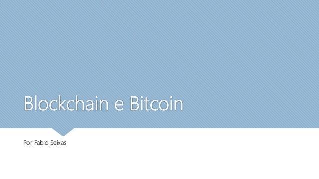 Blockchain e Bitcoin Por Fabio Seixas