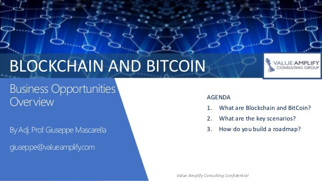 Business Opportunities Overview By Adj. Prof. Giuseppe Mascarella giuseppe@valueamplify.com AGENDA 1. What are Blockchain ...