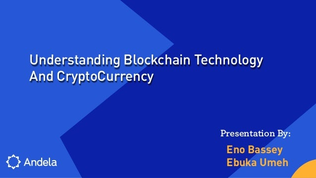 Eno Bassey Presentation By: Understanding Blockchain Technology And CryptoCurrency Ebuka Umeh