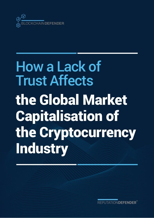BLOCKCHAINDEFENDER the Global Market Capitalisation of the Cryptocurrency Industry How a Lack of Trust Affects