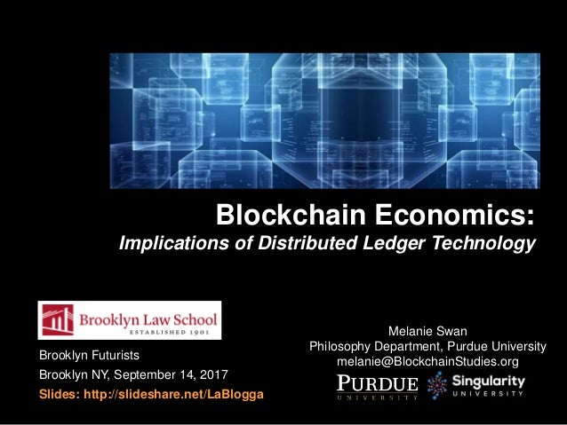 Brooklyn Futurists Brooklyn NY, September 14, 2017 Slides: http://slideshare.net/LaBlogga Blockchain Economics: Implicatio...