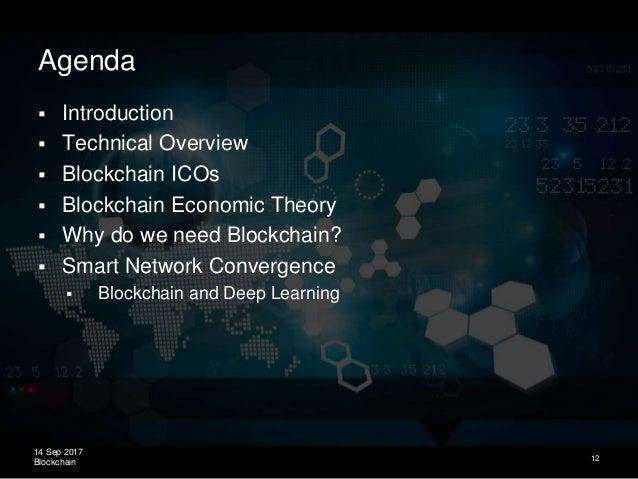 14 Sep 2017 Blockchain Agenda  Introduction  Technical Overview  Blockchain ICOs  Blockchain Economic Theory  Why do ...