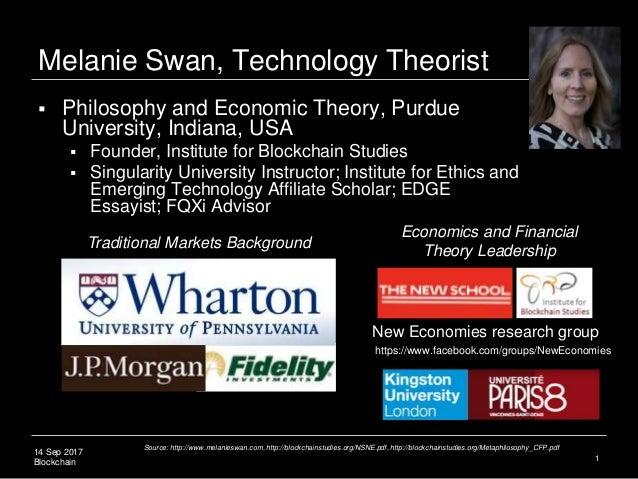 14 Sep 2017 Blockchain 1 Melanie Swan, Technology Theorist  Philosophy and Economic Theory, Purdue University, Indiana, U...