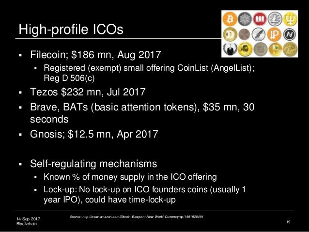 14 Sep 2017 Blockchain High-profile ICOs  Filecoin; $186 mn, Aug 2017  Registered (exempt) small offering CoinList (Ange...